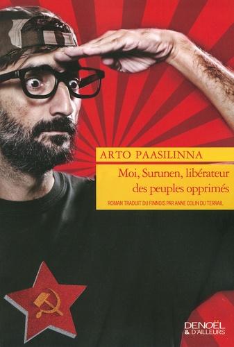 Arto Paasilinna - Moi, Surunen, libérateur des peuples opprimés.