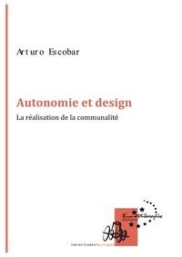 Arturo Escobar - Autonomie et design - La réalisation de la communalité.