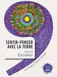 Arturo Escobar - Sentir-penser avec la Terre - L'écologie au-delà de l'Occident.