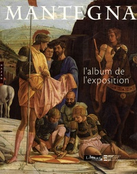 Arturo Galansino et Giovanni Agosti - Mantegna - L'album de l'exposition.