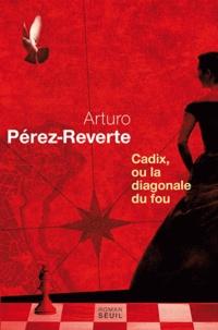 Arturo Pérez-Reverte - Cadix, ou la diagonale du fou.