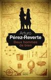 Arturo Pérez-Reverte - Deux hommes de bien.