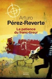 Arturo Pérez-Reverte - La patience du franc-tireur.