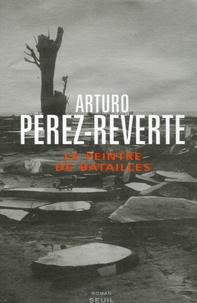 Arturo Pérez-Reverte - Le peintre de batailles.