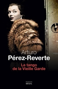Arturo Pérez-Reverte - Le tango de la vieille garde.
