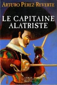 Arturo Pérez-Reverte - Les aventures du capitaine Alatriste Tome 1 : Le capitaine Alatriste.