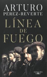 Arturo Pérez-Reverte - Linea de fuego.