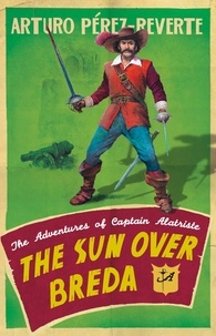Arturo Pérez-Reverte - The Sun Over Breda - The Adventures Of Captain Alatriste.