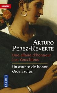 Arturo Pérez-Reverte - Une affaire d'honneur ; Les yeux bleus.