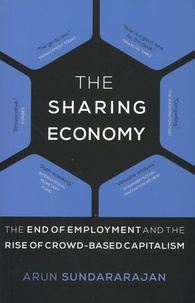 Arun Sundararajan - The Sharing Economy - The End of Employment and the Rise of Crowd-Based Capitalism.