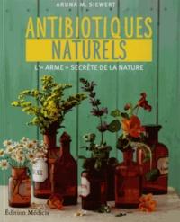 "Aruna-M Siewert - Antibiotiques naturels - L'""arme"" secrète de la nature."