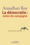 Arundhati Roy - La démocratie : notes de campagne - En écoutant les sauterelles.