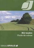 Arvalis - Institut du végétal - Blé tendre - Guide de culture.