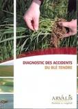 Arvalis - Institut du végétal - Diagnostic des accidents du blé tendre.