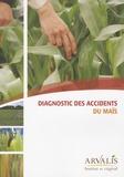 Arvalis - Institut du végétal et Jean Molines - Diagnostic des accidents du maïs.