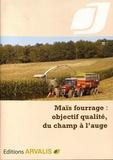 Arvalis - Institut du végétal - Maïs fourrage : objectif qualité, du champ à l'auge.