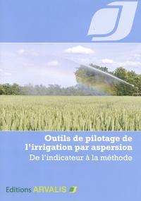 Arvalis - Institut du végétal - Outils de pilotage de l'irrigation par aspersion - De l'indicateur à la méthode.