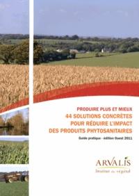 Produire plus et mieux- 44 solutions concrètes pour réduire l'impact des produits phytosanitaires, guide pratique, édition Ouest -  Arvalis - Institut du végétal | Showmesound.org