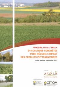 Produire plus et mieux- 54 solutions concrètes pour réduire l'impact des produits phytosanitaires - Guide pratique -  Arvalis - Institut du végétal | Showmesound.org