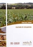 Arvalis - Institut du végétal - Sorgho grain : culture et utilisation.