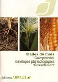 Arvalis - Institut du végétal - Stades du maïs - Comprendre les étapes physiologiques du rendement.