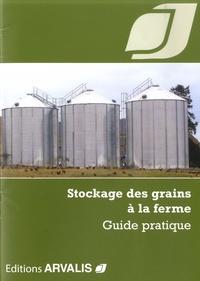 Arvalis - Institut du végétal - Stockage des grains à la ferme - Guide pratique.