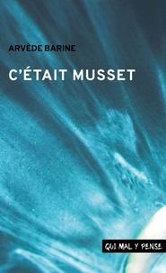 Arvède Barine - C'était Musset.