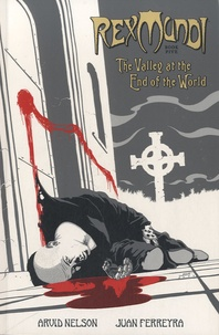 Arvid Nelson et Juan Ferreyra - Rex Mundi - Book 5 : The Valley at the End of the World.