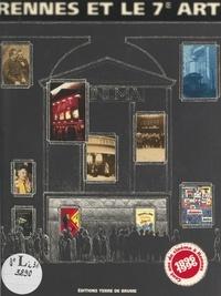 Arvor Cinéma et Culture et Julie Delaporte - Rennes et le 7e Art - 1896-1996, cent ans de cinéma à Rennes.