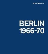 Arwed Messmer - Arwed Messmer Berlin 66-70.