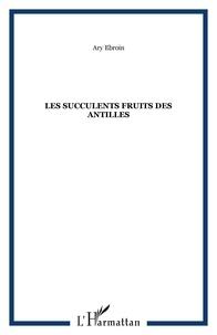 Ary Ebroin - Les succulents fruits des Antilles.