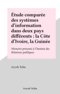 Aryeh Yelin - Étude comparée des systèmes d'information dans deux pays différents : la Côte d'Ivoire, la Guinée - Mémoire présenté à l'Institut des Relations publiques.