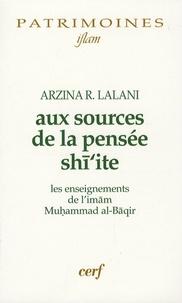 Arzina R. Lalani - Aux sources de la pensée shi'ite - Les enseignements de l'imam Muhammad al-Baqir.