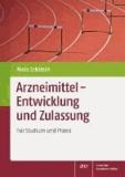 Arzneimittel - Entwicklung und Zulassung - Für Studium und Praxis.