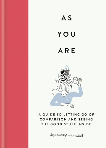 As You Are. A guide to letting go of comparison and seeing the good stuff inside