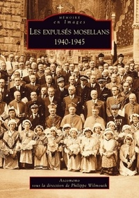 ASCOMEMO et Philippe Wilmouth - Les expulsés mosellans (1940-1945).