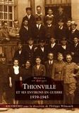 ASCOMEMO et Philippe Wilmouth - Thionville et ses environs en guerre (1939-1945).