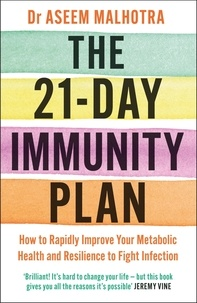 Aseem Malhotra - The 21-Day Immunity Plan - The Sunday Times bestseller - 'A perfect way to take the first step to transforming your life' - From the Foreword by Tom Watson.
