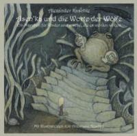 Asen'ka und die Worte der Wölfe - Ein Märchen für Kinder und solche, die es werden wollen.