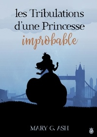 Ash Mary G. - Les Tribulations d'une Princesse Improbable.