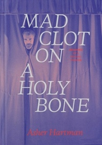 Asher Hartman et Janet Sarbanes - Mad Clot on a Holy Bone - Memories of a Psychic Theater.