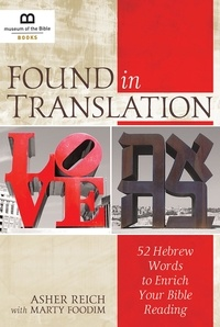 Asher Reich et Marty Foodim - Found in Translation - 52 Hebrew Words to Enrich Your Bible Reading.