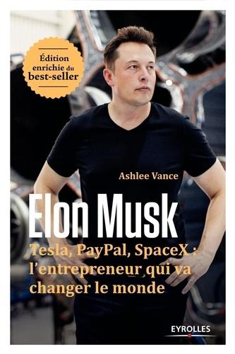 Elon Musk. Tesla, Paypal, SpaceX : l'entrepreneur qui va changer le monde  édition revue et augmentée