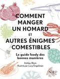 Ashley Blom et Lucy Engelman - Comment manger un homard et autres énigmes comestibles.
