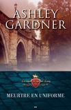 Ashley Gardner - Les enquêtes du capitaine Lace  : Meurtre en uniforme.
