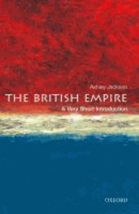 Ashley Jackson - The British Empire: A Very Short Introduction.