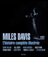 Ashley Kahn et Robin Kelley - Miles Davis - L'histoire complète illustrée.