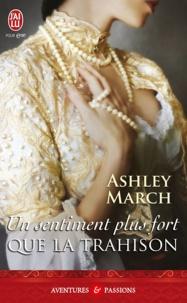 Ashley March - Un sentiment plus fort que la trahison.