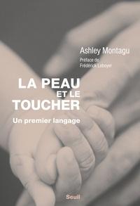 Ashley Montagu - La peau et le toucher - Un premier langage.