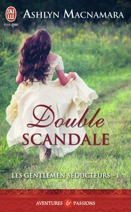 Ashlyn Macnamara - Les gentlemen séducteurs Tome 1 : Double scandale.
